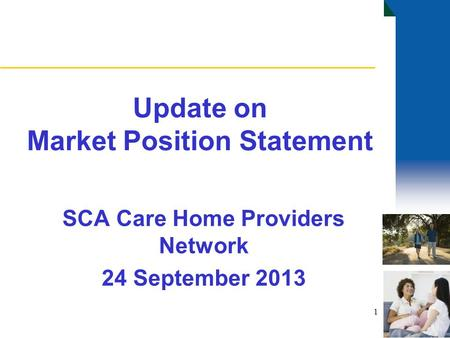 Update on Market Position Statement SCA Care Home Providers Network 24 September 2013 1.