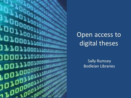 Open access to digital theses Sally Rumsey Bodleian Libraries.