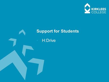 Support for Students H:Drive. Students H:Drive (Home)  How to locate your H:Drive >It is important for students to check to see if they have a H:Drive.