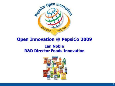 1 Open PepsiCo 2009 Ian Noble R&D Director Foods Innovation.
