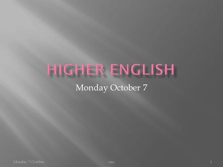Monday October 7 cmc1Monday 7 October.  We will be now focus on the skills needed in Close Reading at Higher Level.  There are three areas we will be.