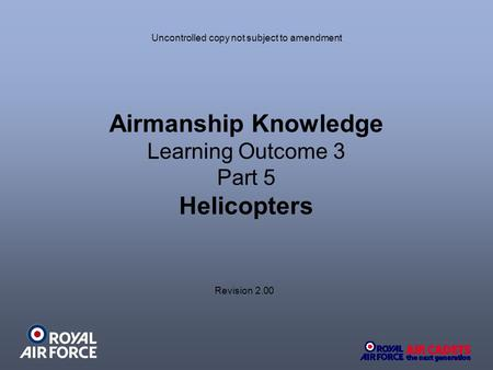 Airmanship Knowledge Learning Outcome 3 Part 5 Helicopters Revision 2.00 Uncontrolled copy not subject to amendment.