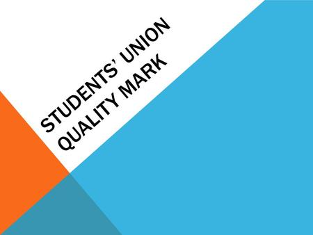 STUDENTS' UNION QUALITY MARK. Strategic Context New Approach Principles of new model How it will work in practice Opportunity to shape the approach.
