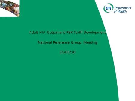 Adult HIV Outpatient PBR Tariff Development National Reference Group Meeting 21/05/10.