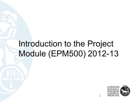 1 Introduction to the Project Module (EPM500) 2012-13.