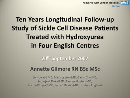 Ten Years Longitudinal Follow-up Study of Sickle Cell Disease Patients Treated with Hydroxyurea in Four English Centres 20 th September 2007 Annette Gilmore.
