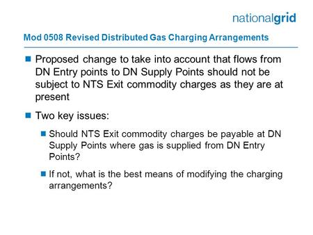 Mod 0508 Revised Distributed Gas Charging Arrangements  Proposed change to take into account that flows from DN Entry points to DN Supply Points should.