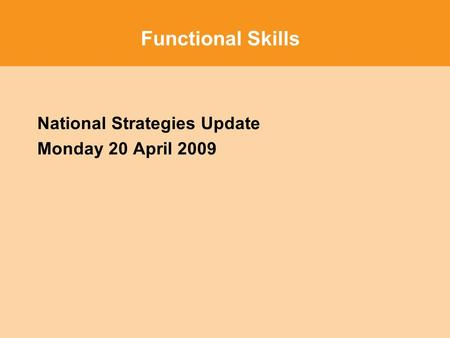 Functional Skills National Strategies Update Monday 20 April 2009.