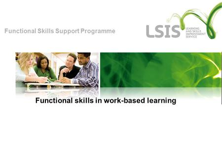 Functional Skills Support Programme Functional skills in work-based learning.