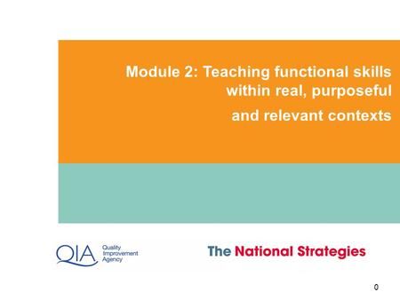 Module 2: Teaching functional skills within real, purposeful and relevant contexts 0.
