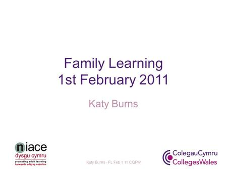 Family Learning 1st February 2011 Katy Burns Katy Burns - FL Feb 1 11 CQFW.