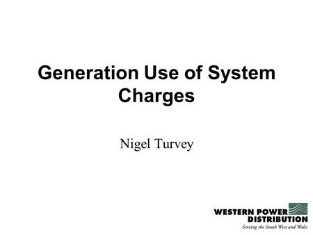 Generation Use of System Charges Nigel Turvey. Background Regulatory incentive allows: Recovery of a percentage of any reinforcement costs A value per.