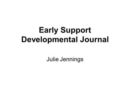 Early Support Developmental Journal Julie Jennings.