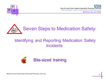 S Seven Steps to Medication Safety : Identifying and Reporting Medication Safety Incidents Bite-sized training P S East & South East England Specialist.