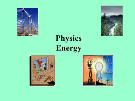 Physics Energy. Law of Conservation of Energy energy cannot be created or destroyed only transferred from one form to another Electric  LightChemical.