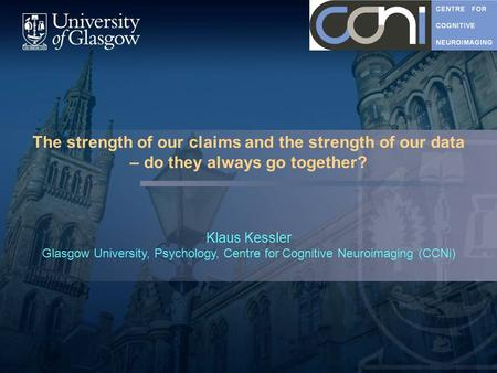 The strength of our claims and the strength of our data – do they always go together? Klaus Kessler Glasgow University, Psychology, Centre for Cognitive.