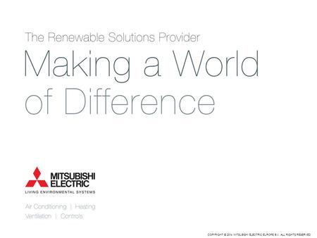 COPYRIGHT © 2014 MITSUBISHI ELECTRIC EUROPE B.V. ALL RIGHTS RESERVED.