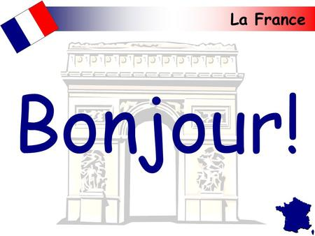 La France Bonjour!. La France France is the largest country in western Europe with a population of approximately 56 million people. It is bordered by.