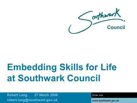 Embedding Skills for Life at Southwark Council Slide one  Robert Lang27 March 2008