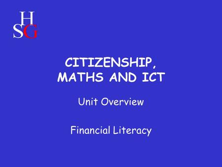 CITIZENSHIP, MATHS AND ICT Unit Overview Financial Literacy.