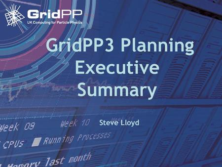 15 May 2006Collaboration Board GridPP3 Planning Executive Summary Steve Lloyd.