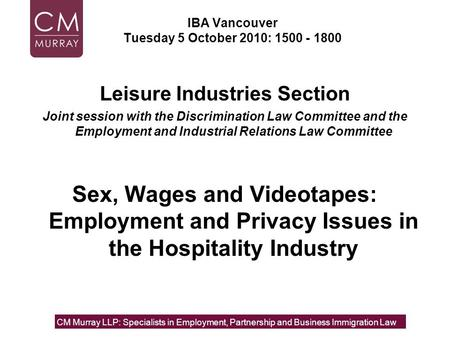 IBA Vancouver Tuesday 5 October 2010: 1500 - 1800 Leisure Industries Section Joint session with the Discrimination Law Committee and the Employment and.