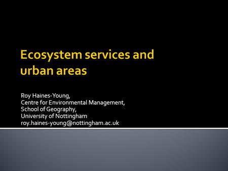 Roy Haines-Young, Centre for Environmental Management, School of Geography, University of Nottingham