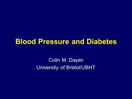 Blood Pressure and Diabetes Colin M. Dayan University of Bristol/UBHT.