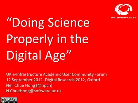 "Software Sustainability Institute www.software.ac.uk ""Doing Science Properly in the Digital Age"" UK e-Infrastructure Academic User Community Forum 12 September."