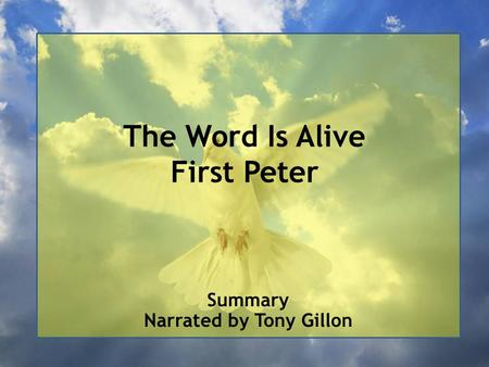 The Word Is Alive First Peter Summary Narrated by Tony Gillon.
