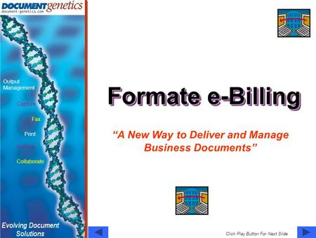 "Capture Fax Print Output Management Archive Collaborate Click Play Button For Next Slide Formate e-Billing ""A New Way to Deliver and Manage Business Documents"""