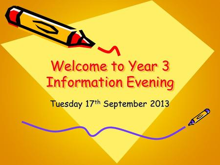 Welcome to Year 3 Information Evening Tuesday 17 th September 2013.