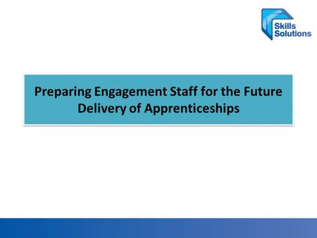 Preparing Engagement Staff for the Future Delivery of Apprenticeships.