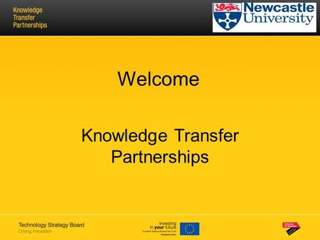 : Welcome Knowledge Transfer Partnerships. What is KTP and how does it work Main features Funding criteria & priorities Benefits Investment model What.