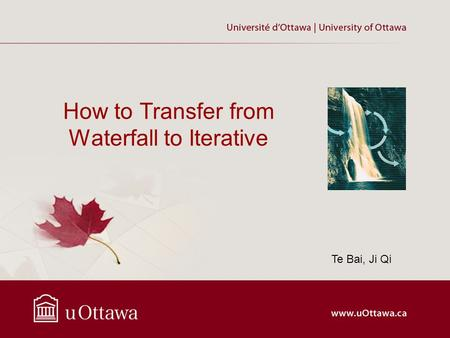 How to Transfer from Waterfall to Iterative Te Bai, Ji Qi.