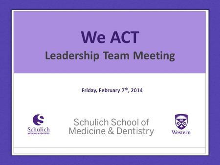 We ACT Leadership Team Meeting Friday, February 7 th, 2014.