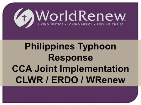 Philippines Typhoon Response CCA Joint Implementation CLWR / ERDO / WRenew.