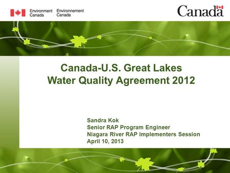 Canada-U.S. Great Lakes Water Quality Agreement 2012 Sandra Kok Senior RAP Program Engineer Niagara River RAP Implementers Session April 10, 2013.