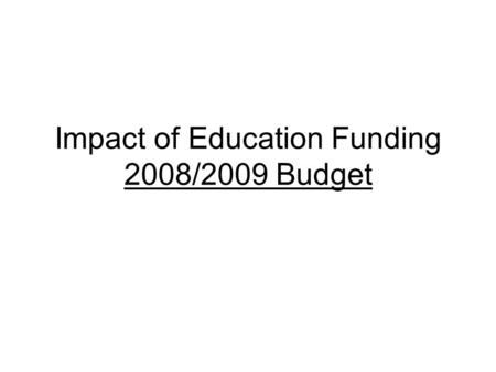 Impact of Education Funding 2008/2009 Budget. Budgeted Expenditure Increases To bring forward the 2007/2008 budget on a go forward basis ( Status Quo),requires.