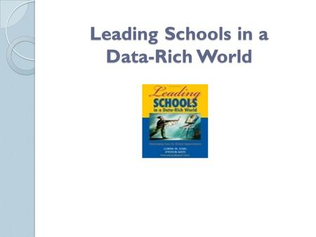 Leading Schools in a Data-Rich World. Developing an Inquiry Habit of Mind Data almost never provides answers. Instead, using data usually leads to more.