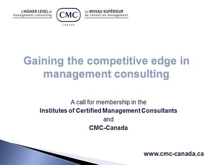 A call for membership in the Institutes of Certified Management Consultants and CMC-Canada www.cmc-canada.ca.