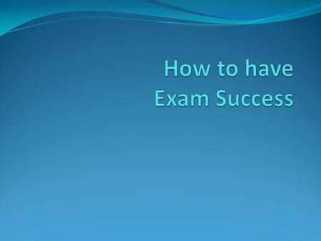The Main Way to * be Successful and *reduce your anxiety is to... To be as prepared for the exam as possible.