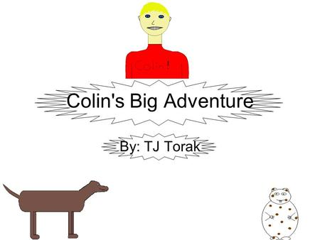 Colin's Big Adventure By: TJ Torak. Copyright page Copyright© 2010 Thomas J. Torak All rights reserved Printed in Shelburne, N.S. Canada First printing,