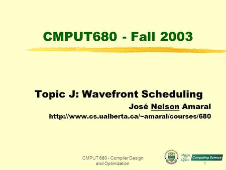 CMPUT 680 - Compiler Design and Optimization1 CMPUT680 - Fall 2003 Topic J: Wavefront Scheduling José Nelson Amaral