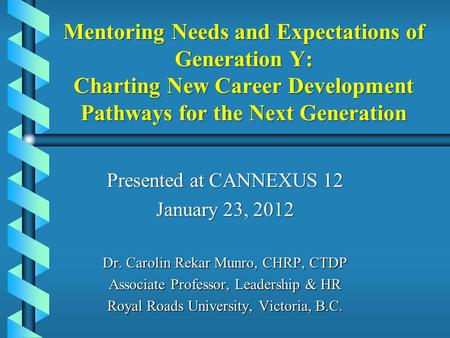 Mentoring Needs and Expectations of Generation Y: Charting New Career Development Pathways for the Next Generation Mentoring Needs and Expectations of.