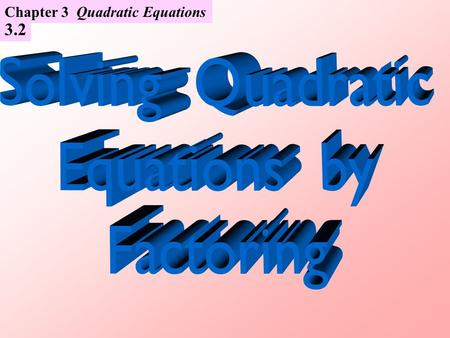 3.2 Chapter 3 Quadratic Equations. To solve quadratic equations by factoring, apply the which states that, if the product of two real numbers is zero,