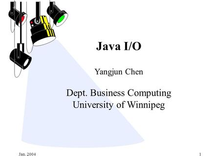 Jan. 20041 Java I/O Yangjun Chen Dept. Business Computing University of Winnipeg.