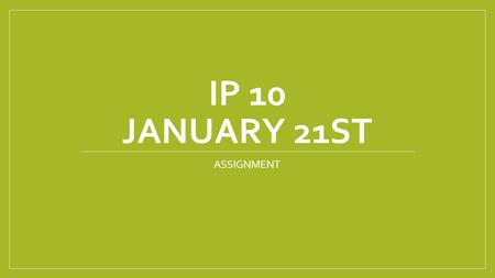 IP 10 JANUARY 21ST ASSIGNMENT. Today you will… Continue to develop your skills in Photoshop by editing 2 pictures Present your pictures via PowerPoint.
