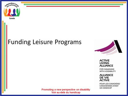 Funding Leisure Programs. Overview Determine the Need Seek Funding Sources Know Your Options What Works? What Are the Benefits? What to Ask For? Resources.