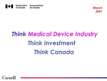 Think Canada Think Medical Device Industry Think Investment March 2001.